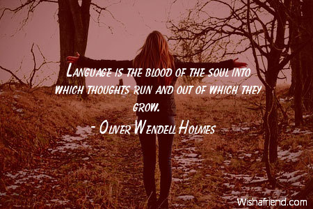 Oliver Wendell Holmes Quote Language Is The Blood Of The Soul Into