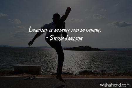 language-Language is memory and metaphor.