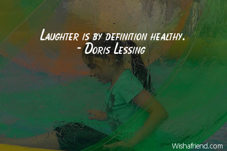 laughter-Laughter is by definition healthy.
