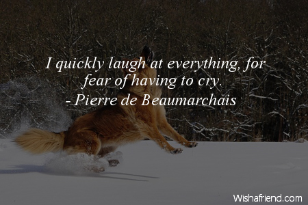 laughter-I quickly laugh at everything,