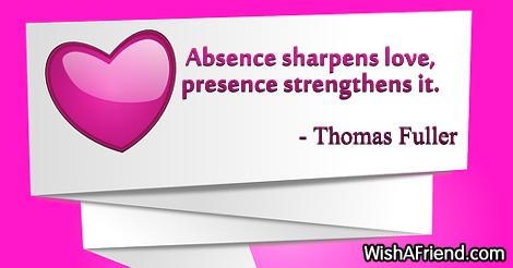 love-Absence sharpens love, presence strengthens