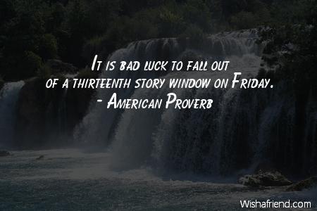 luck-It is bad luck to