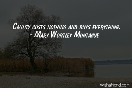 manners-Civility costs nothing and buys
