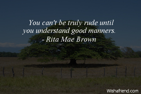 manners-You can't be truly rude