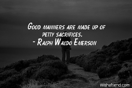 Ralph Waldo Emerson Quote Good Manners Are Made Up Of Petty Sacrifices