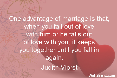 Judith Viorst Quote: One advantage of marriage is that, when ...