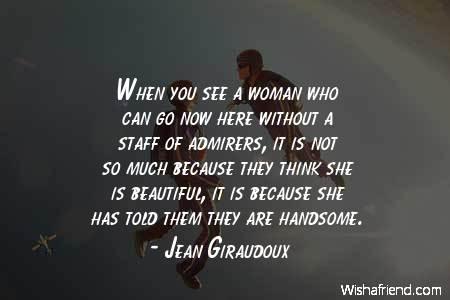 Jean Giraudoux Quote When You See A Woman Who Can Go Now Here