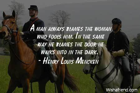men-A man always blames the