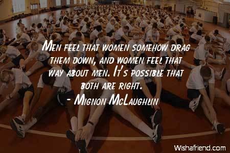men-Men feel that women somehow