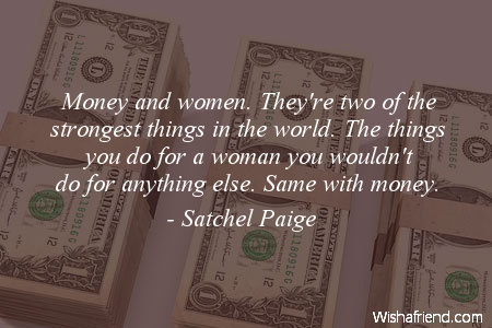Satchel Paige Quote Money And Women Theyre Two Of The Strongest