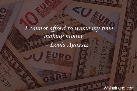 Louis Agassiz Quote I Cannot Afford To Waste My Time Making Money