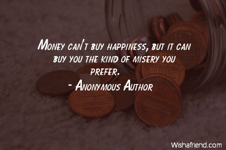 Anonymous Author Quote Money Cant Buy Happiness But It Can Buy