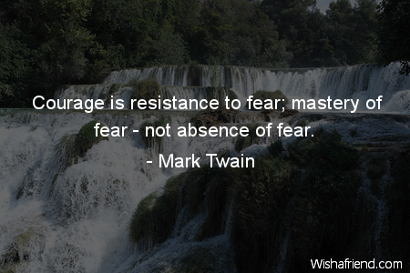 motivational-Courage is resistance to fear;