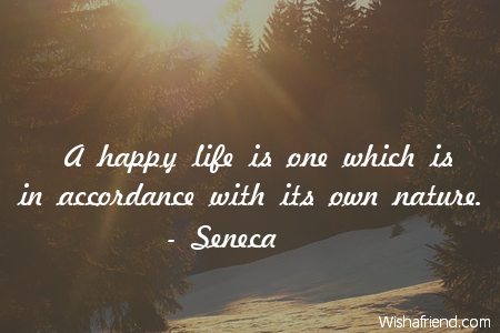 Seneca Quote A Happy Life Is One Which Is In Accordance With Its