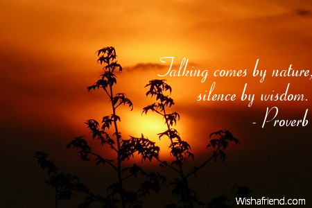 nature-Talking comes by nature, silence