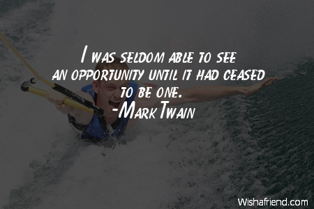 opportunity-I was seldom able to