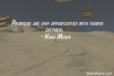 opportunity-Problems are only opportunities with