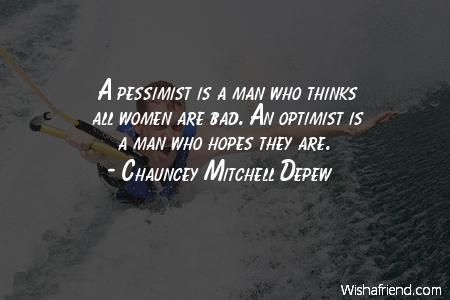 optimism-A pessimist is a man