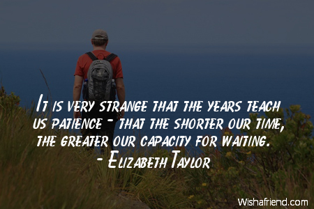 patience-It is very strange that