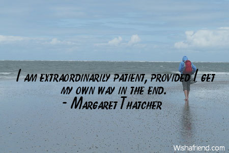 patience-I am extraordinarily patient, provided