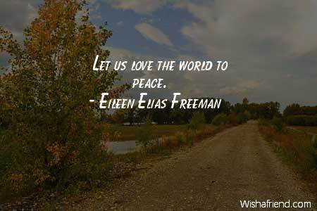 World Peace Quotes | Eileen Elias Freeman Quote Let Us Love The World To Peace