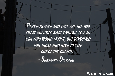 perseverance-Perseverance and tact are the