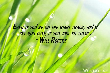 Will Rogers Quote Even If Youre On The Right Track Youll Get Run