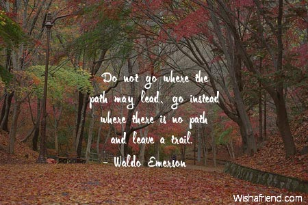 Waldo Emerson Quote Do Not Go Where The Path May Lead Go Instead