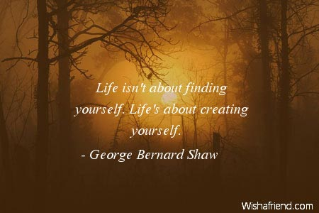 Life Isnt About Finding Yourself George Bernard Shaw Quote