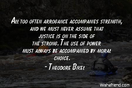 power-All too often arrogance accompanies