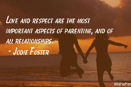 Jodie Foster Quote: Love and respect are the most important ...