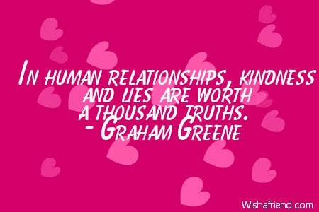 Graham Greene Quote In Human Relationships Kindness And Lies Are