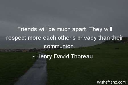 Henry David Thoreau Quote Friends Will Be Much Apart They Will