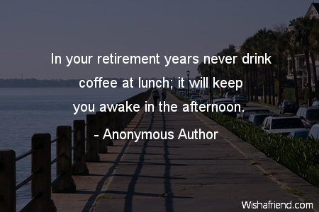 retirement-In your retirement years never