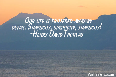 Our Life Is Frittered Away Henry David Thoreau Quote