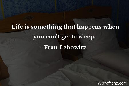 sleep-Life is something that happens