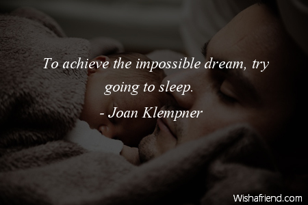 sleep-To achieve the impossible dream,