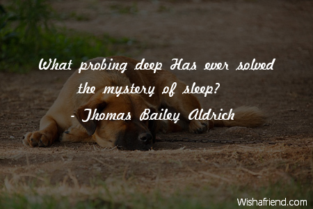 sleep-What probing deep Has ever