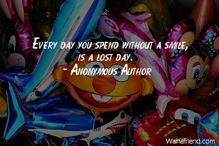 smiles-Every day you spend without