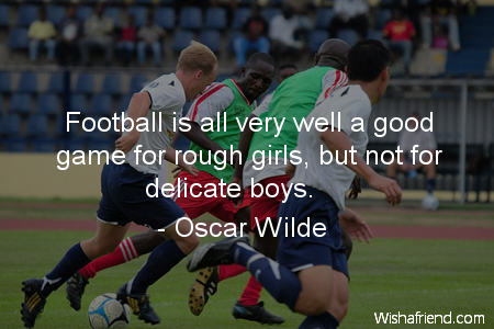 Football is all very well, Oscar Wilde Quote