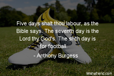 soccer-Five days shalt thou labour,