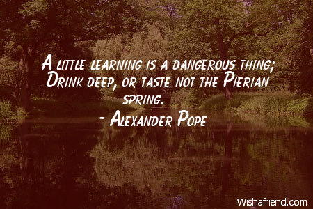 A little learning is a, Alexander Pope Quote