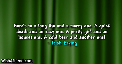 Here\'s to a long life, Irish Saying Quote