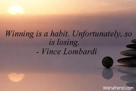 success-Winning is a habit. Unfortunately,
