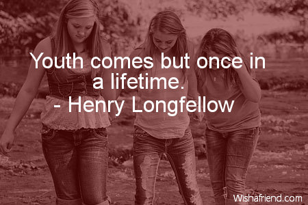 teens-Youth comes but once in