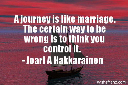 travel-A journey is like marriage.