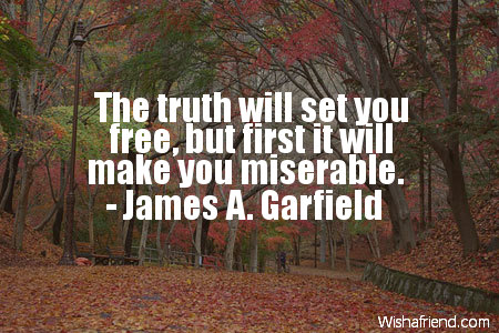 James A Garfield Quote The Truth Will Set You Free But First It