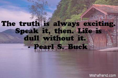 truth-The truth is always exciting.
