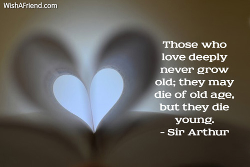 Sir Arthur Wing Pinero Quote Those Who Love Deeply Never Grow Old