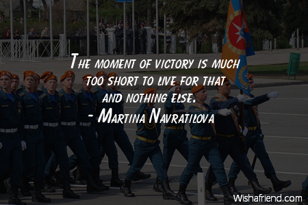 The moment of victory is, Martina Navratilova Quote